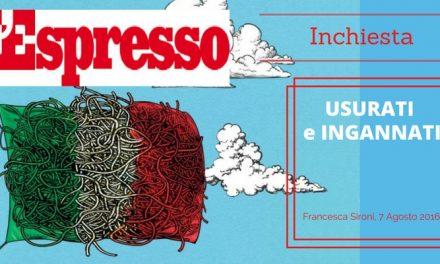 "L'Espresso, inchiesta di Francesca Sironi ""USURATI e INGANNATI"""