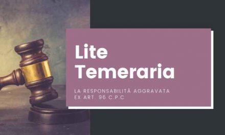 La responsabilità aggravata ex art. 96 c.p.c. – Lite Temeraria